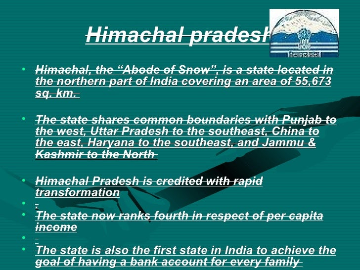 "Himachal pradesh <ul><li>Himachal, the ""Abode of Snow"", is a state located in the northern part of India covering an area ..."