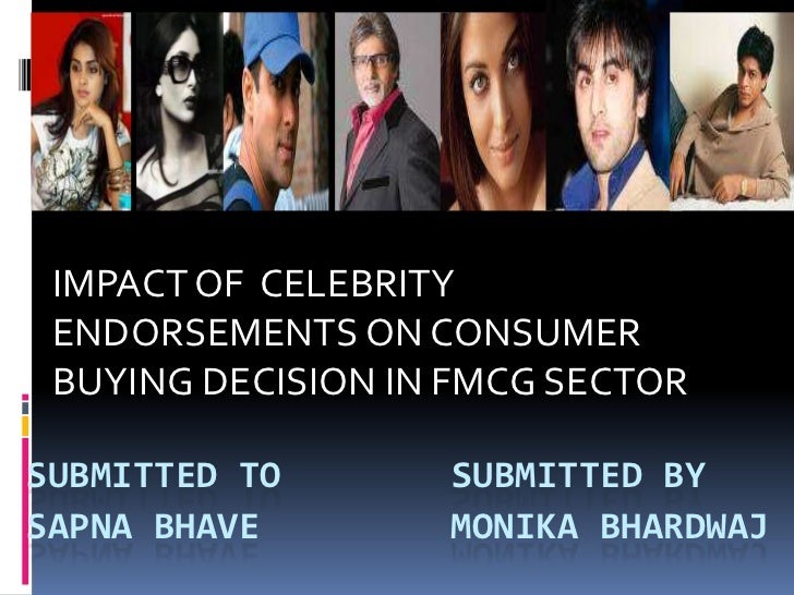 IMPACT OF  CELEBRITY ENDORSEMENTS ON CONSUMER BUYING DECISION IN FMCG SECTOR<br />SUBMITTED TO        SUBMITTED BYSAPNA BH...