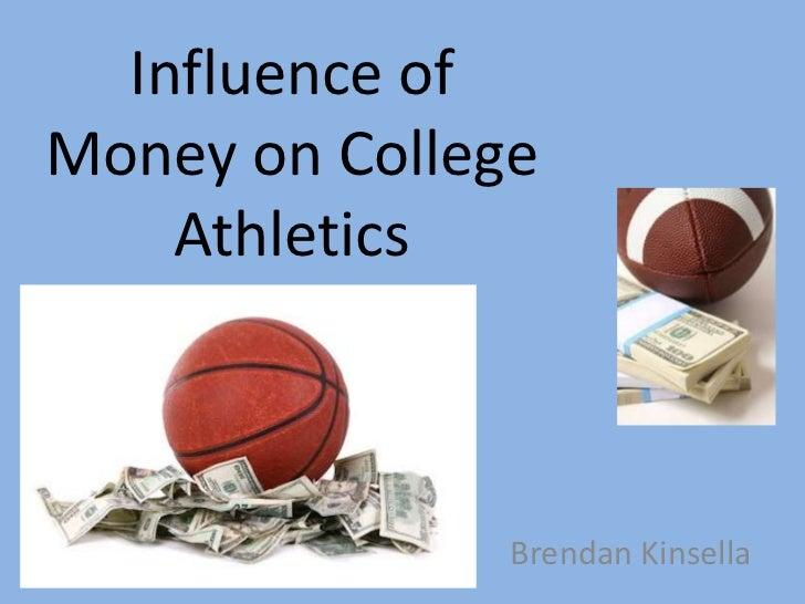 Influence of Money on College Athletics<br />Brendan Kinsella<br />