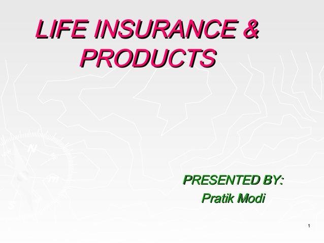 LIFE INSURANCE &    PRODUCTS          PRESENTED BY:            Pratik Modi                          1