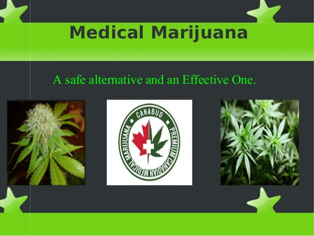 Medical Marijuana A safe alternative and an Effective One.