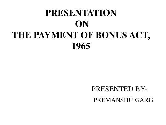 PRESENTATION ON THE PAYMENT OF BONUS ACT, 1965 PRESENTED BY- PREMANSHU GARG