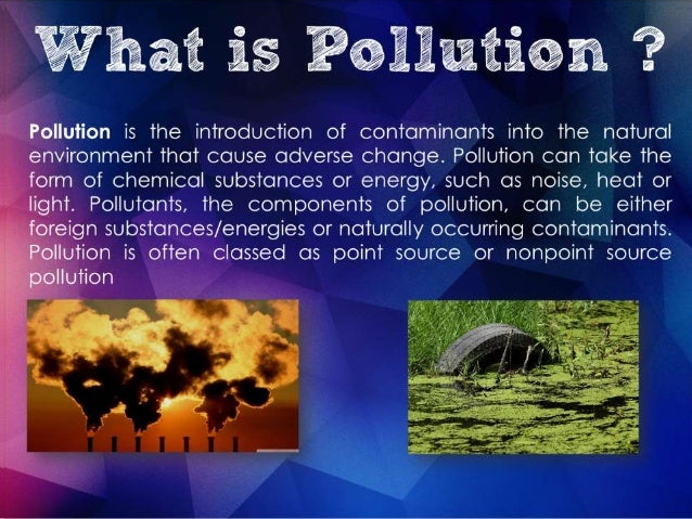 introduction pollution Pollution can occur naturally, for example through volcanic eruptions, or as the result of human activities, such as the spilling of oil or disposal of industrial waste ♦ light from cities and towns at night that interferes with astronomical observations is known as light pollution.