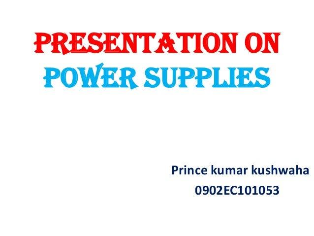 Presentation on power supplies Prince kumar kushwaha 0902EC101053