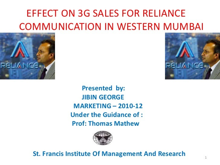 EFFECT ON 3G SALES FOR RELIANCECOMMUNICATION IN WESTERN MUMBAI                Presented by:                JIBIN GEORGE   ...