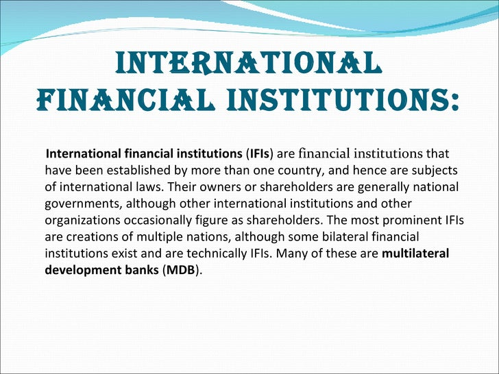 roles of international financial institutions essay Reforming international financial international roles the one of these two international financial institutions the essay will then discuss.