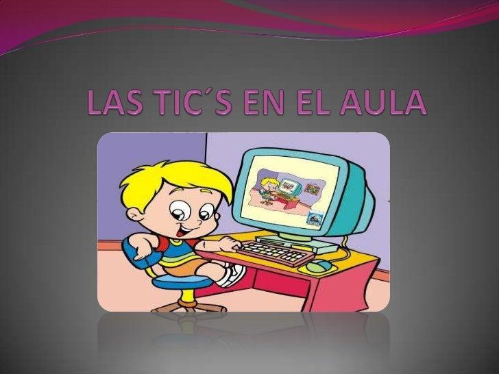 LAS TIC´S EN EL AULA<br />