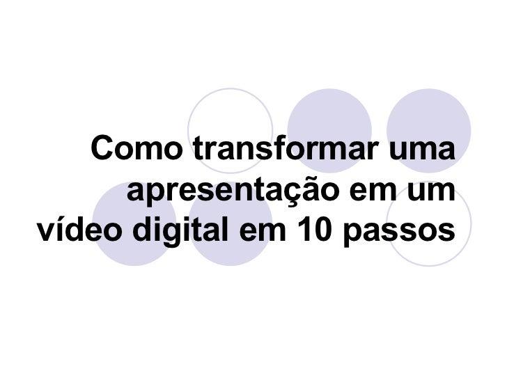 Como transformar uma apresentação em um vídeo digital em 10 passos
