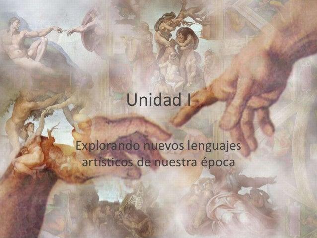 Unidad I Explorando nuevos lenguajes artísticos de nuestra época