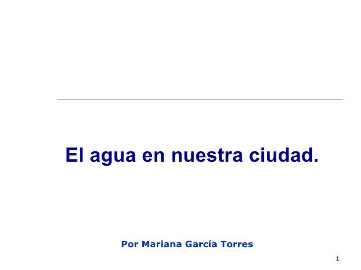 El agua en nuestra ciudad. Por Mariana García Torres