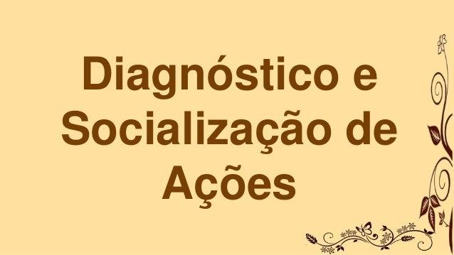 Diagnóstico e Socialização de Ações