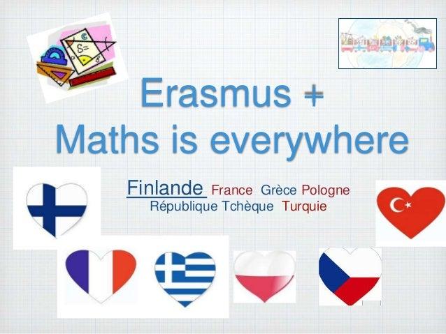 Erasmus + Maths is everywhere Finlande France Grèce Pologne République Tchèque Turquie