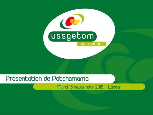 Présentation de Patchamama Mardi 15 septembre 2015 - Langon