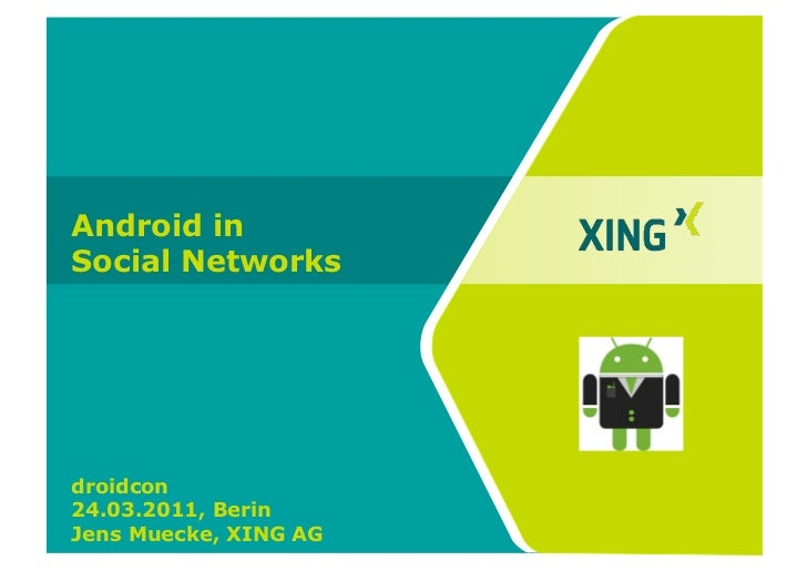 Android inSocial Networksdroidcon24.03.2011, BerinJens Muecke, XING AG