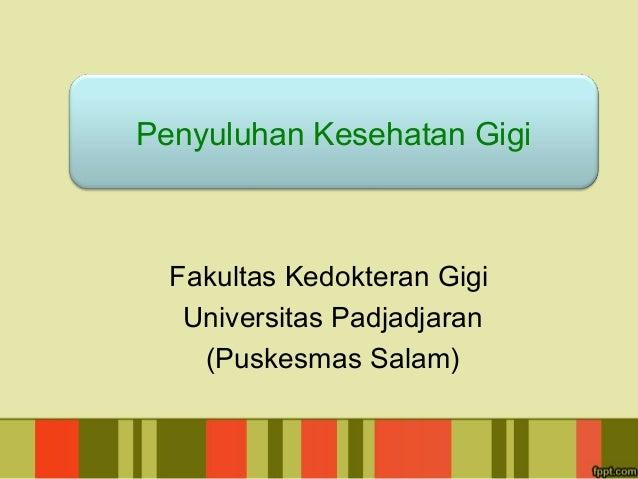Penyuluhan Kesehatan Gigi  Fakultas Kedokteran Gigi Universitas Padjadjaran (Puskesmas Salam)