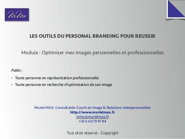 LES OUTILS DU PERSONAL BRANDING POUR REUSSIR Module : Optimiser mes images personnelles et professionnelles Tout droit rés...