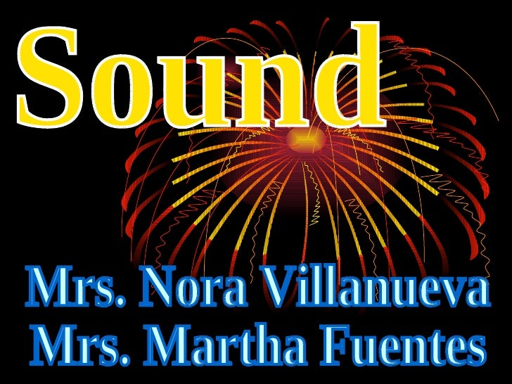 Sound Mrs. Nora Villanueva Mrs. Martha Fuentes