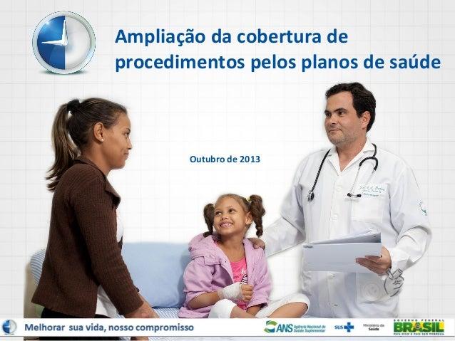 Ampliação da cobertura de procedimentos pelos planos de saúde  Outubro de 2013  1