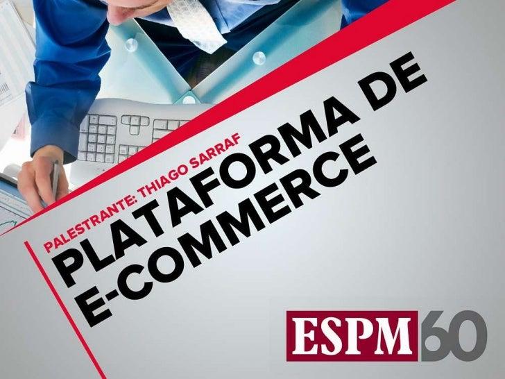 Plataformas de E-commerce - Como escolher a ideal - Aula Curso ESPM