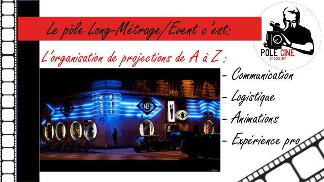 Le pôle Long-Métrage/Event c'est:  L'organisation de projections de A à Z :  - Communication  - Logistique  - Animations  ...