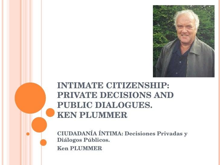 INTIMATE CITIZENSHIP: PRIVATE DECISIONS AND PUBLIC DIALOGUES. KEN PLUMMER CIUDADANÍA ÍNTIMA: Decisiones Privadas y Diálogo...