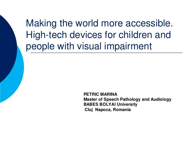 Making the world more accessible.High-tech devices for children andpeople with visual impairment             PETRIC MARINA...