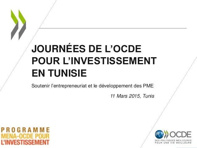 JOURNÉES DE L'OCDE POUR L'INVESTISSEMENT EN TUNISIE Soutenir l'entrepreneuriat et le développement des PME 11 Mars 2015, T...