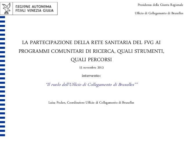 Presidenza della Giunta Regionale Ufficio di Collegamento di Bruxelles  LA PARTECIPAZIONE DELLA RETE SANITARIA DEL FVG AI ...