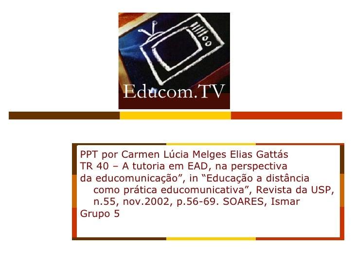 """Interface PPT por Carmen Lúcia Melges Elias Gattás TR 40 – A tutoria em EAD, na perspectiva  da educomunicação"""", in """"Educa..."""
