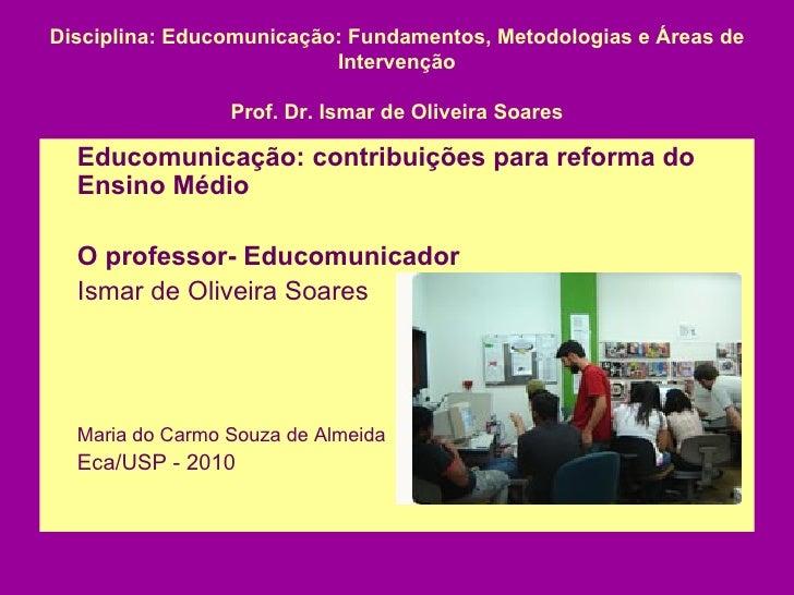 Disciplina: Educomunicação: Fundamentos, Metodologias e Áreas de Intervenção Prof. Dr. Ismar de Oliveira Soares <ul><li>Ed...