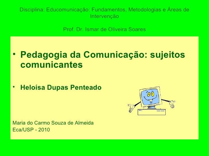 Disciplina: Educomunicação: Fundamentos, Metodologias e Áreas de Intervenção Prof. Dr. Ismar de Oliveira Soares <ul><li>Pe...