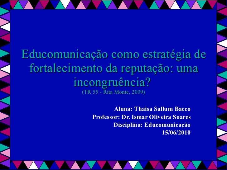 Ppt por thaisa bacco   tr 55 - educomunicação como estratégia de fortalecimento da reputação