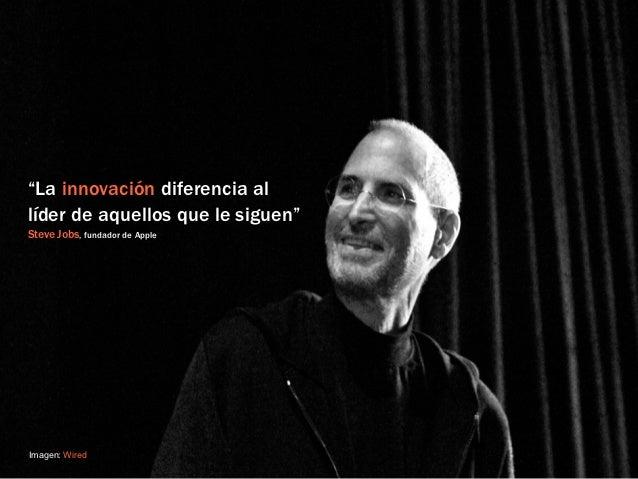 """""""La innovación diferencia allíder de aquellos que le siguen""""Steve Jobs, fundador de AppleImagen: Wired"""