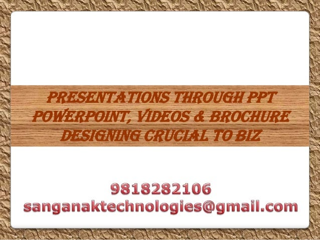 Presentations through PPTPowerPoint, Videos & Brochure   Designing crucial to Biz