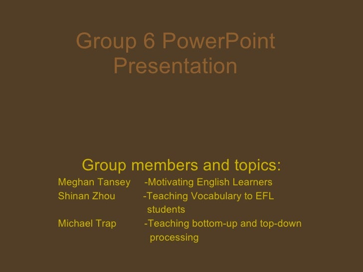 Group 6 PowerPoint Presentation Group members and topics: Meghan Tansey  -Motivating English Learners Shinan Zhou  -Teachi...