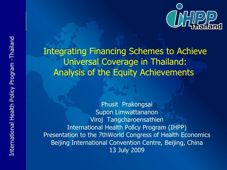 Integrating Financing Schemes to Achieve Universal Coverage in Thailand: Analysis of the Equity Achievements  Phusit  Prak...
