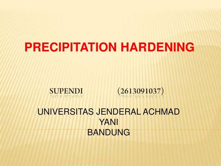 PRECIPITATION HARDENING UNIVERSITAS JENDERAL ACHMAD              YANI           BANDUNG