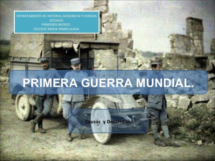 PRIMERA GUERRA MUNDIAL. DEPARTAMENTO DE HISTORIA, GEOGRAFIA Y CIENCIAS SOCIALES. PRIMEROS MEDIOS . COLEGIO MARIA INMACULAD...