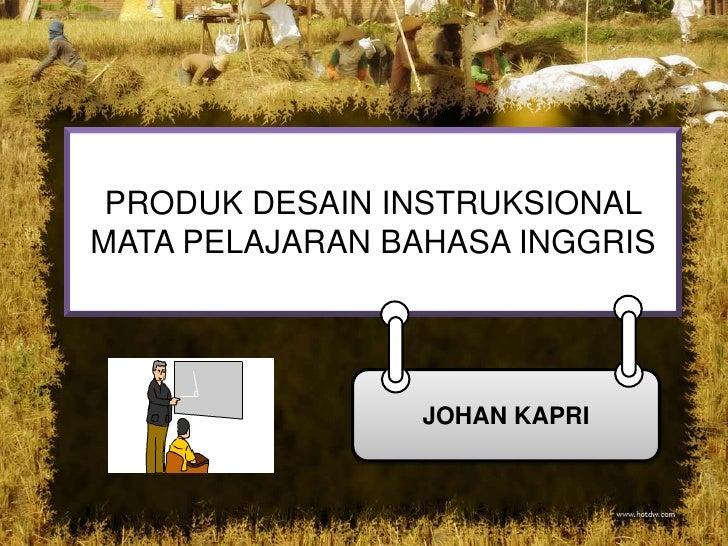 PRODUK DESAIN INSTRUKSIONALMATA PELAJARAN BAHASA INGGRIS                 JOHAN KAPRI
