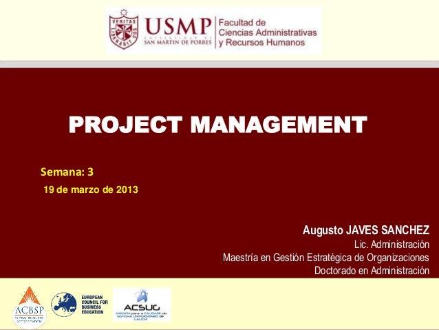 PROJECT MANAGEMENTSemana: 319 de marzo de 2013                                         Augusto JAVES SANCHEZ              ...