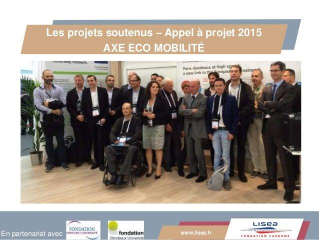 www.lisea.fr Les projets soutenus – Appel à projet 2015 AXE ECO MOBILITÉ En partenariat avec