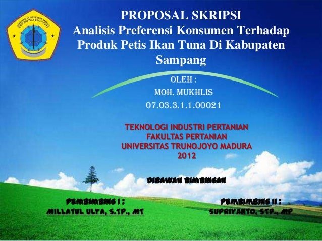 PROPOSAL SKRIPSIAnalisis Preferensi Konsumen TerhadapProduk Petis Ikan Tuna Di KabupatenSampangOleh :moh. mukhlis07.03.3.1...