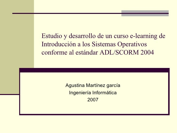 Estudio y desarrollo de un curso e-learning de Introducción a los Sistemas Operativos conforme al estándar ADL/SCORM 2004 ...