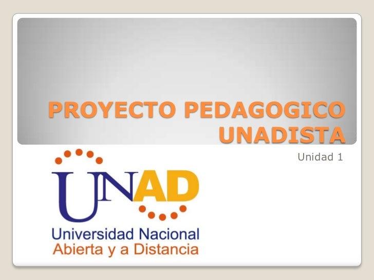 PROYECTO PEDAGOGICO           UNADISTA               Unidad 1