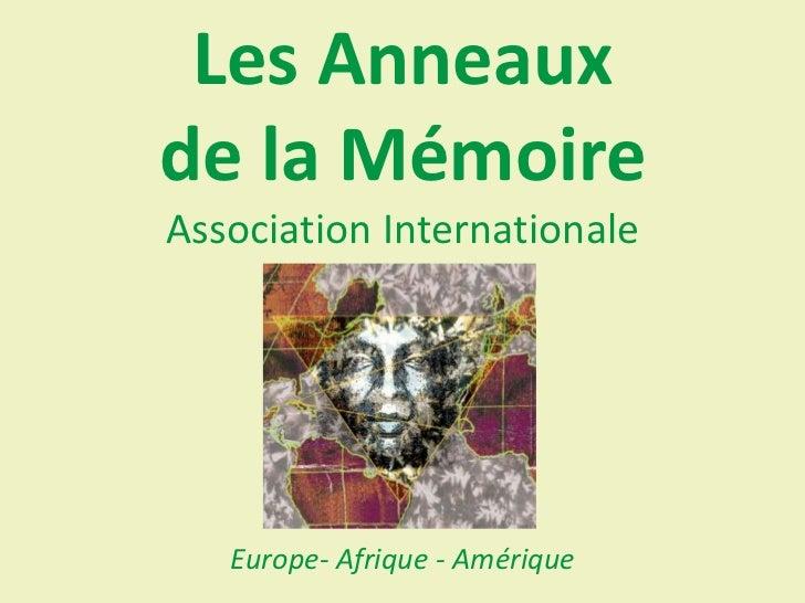 Les Anneauxde la MémoireAssociation Internationale   Europe- Afrique - Amérique