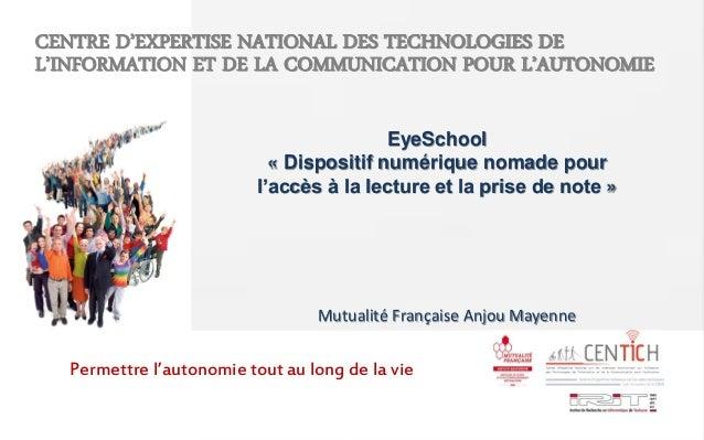 CENTRE D'EXPERTISE NATIONAL DES TECHNOLOGIES DE L'INFORMATION ET DE LA COMMUNICATION POUR L'AUTONOMIE EyeSchool « Disposit...