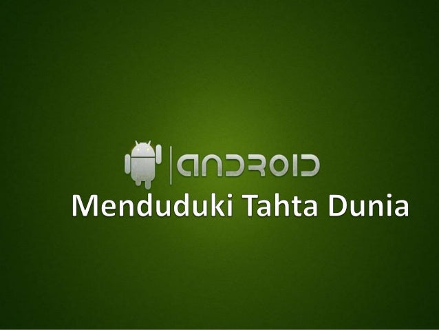 Trend IT Android Menduduki Tahta Dunia