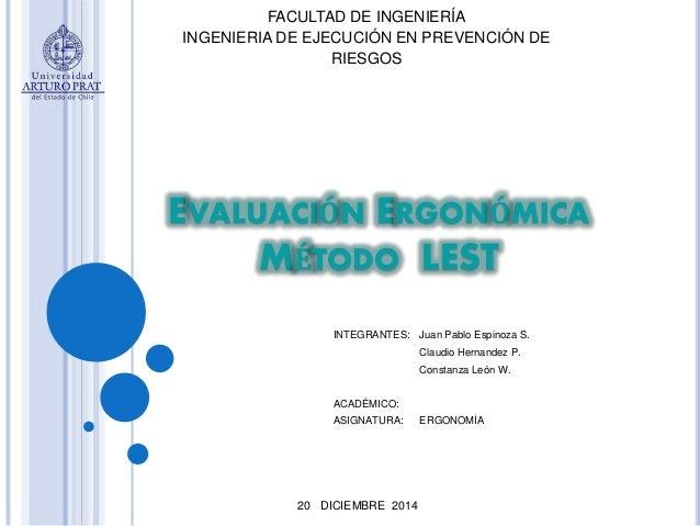 EVALUACIÓN ERGONÓMICA MÉTODO LEST 20 DICIEMBRE 2014 FACULTAD DE INGENIERÍA INGENIERIA DE EJECUCIÓN EN PREVENCIÓN DE RIESGO...