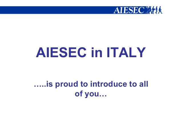 AIESEC in ITALY …..is proud to introduce to all of you…