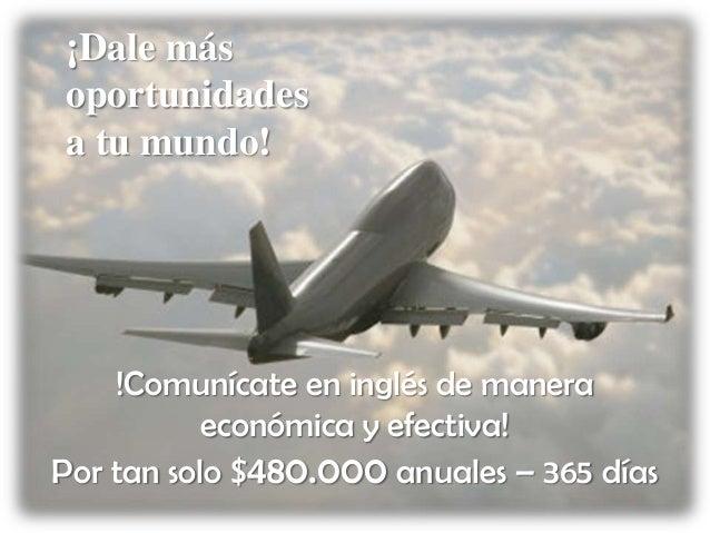 ¡Dale másoportunidadesa tu mundo!    !Comunícate en inglés de manera           económica y efectiva!Por tan solo $480.000 ...
